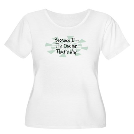 Because Doctor Women's Plus Size Scoop Neck T-Shir