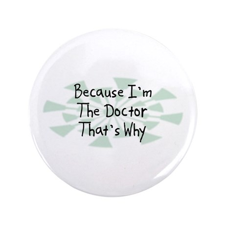 """Because Doctor 3.5"""" Button (100 pack)"""