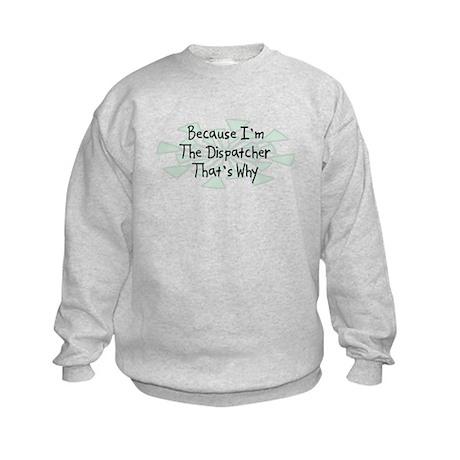 Because Dispatcher Kids Sweatshirt