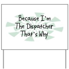 Because Dispatcher Yard Sign