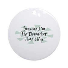 Because Dispatcher Ornament (Round)