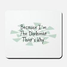 Because Diplomat Mousepad