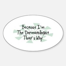 Because Dermatologist Oval Decal