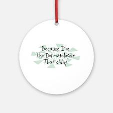 Because Dermatologist Ornament (Round)