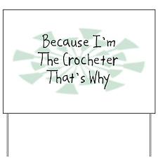 Because Crocheter Yard Sign