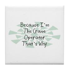 Because Crane Operator Tile Coaster