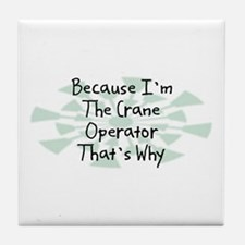 Because Crane Operator Tile Coaster