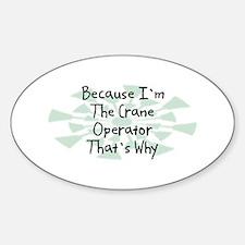 Because Crane Operator Oval Bumper Stickers