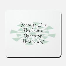 Because Crane Operator Mousepad