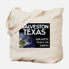 galveston texas - greatest place on earth Tote Bag