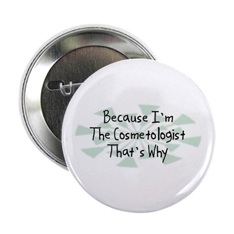 """Because Cosmetologist 2.25"""" Button (10 pack)"""
