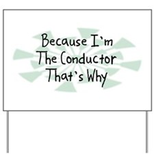 Because Conductor Yard Sign