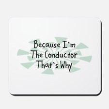 Because Conductor Mousepad