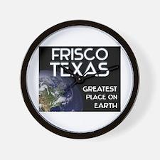 frisco texas - greatest place on earth Wall Clock