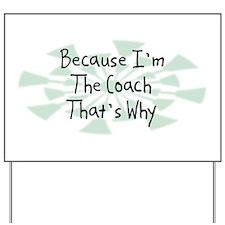 Because Coach Yard Sign