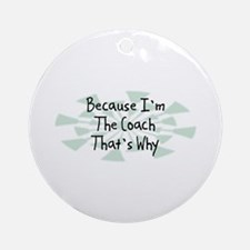 Because Coach Ornament (Round)