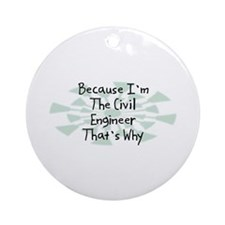 Because Civil Engineer Ornament (Round)
