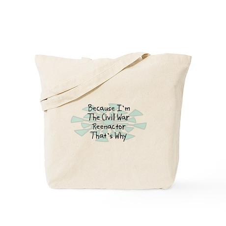 Because Civil War Reenactor Tote Bag