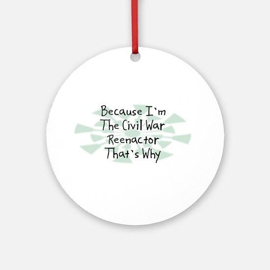 Because Civil War Reenactor Ornament (Round)