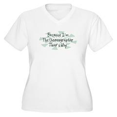 Because Choreographer T-Shirt
