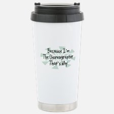 Because Choreographer Travel Mug
