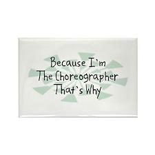 Because Choreographer Rectangle Magnet