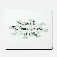 Because Choreographer Mousepad