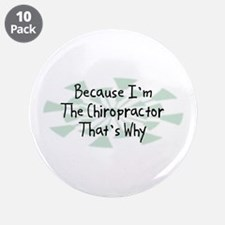"Because Chiropractor 3.5"" Button (10 pack)"