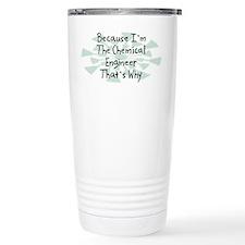 Because Chemical Engineer Travel Mug