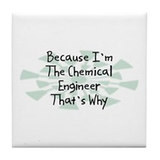Because Chemical Engineer Tile Coaster