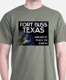 fort bliss texas - greatest place on earth T-Shirt