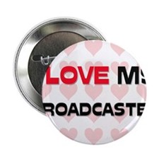 "I Love My Broadcaster 2.25"" Button"