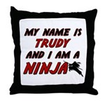 my name is trudy and i am a ninja Throw Pillow