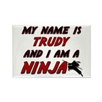 my name is trudy and i am a ninja Rectangle Magnet