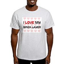 I Love My Brick Layer T-Shirt