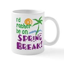 I'D RATHER BE ON SPRING BREAK Mug