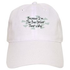 Because Bus Driver Baseball Cap