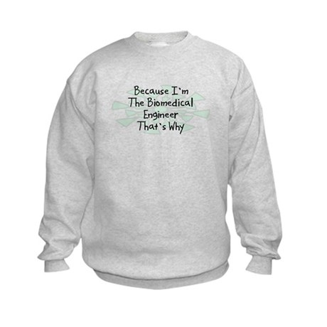Because Biomedical Engineer Kids Sweatshirt