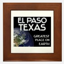 el paso texas - greatest place on earth Framed Til