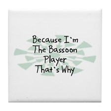 Because Bassoon Player Tile Coaster