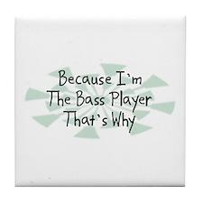 Because Bass Player Tile Coaster