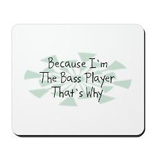 Because Bass Player Mousepad