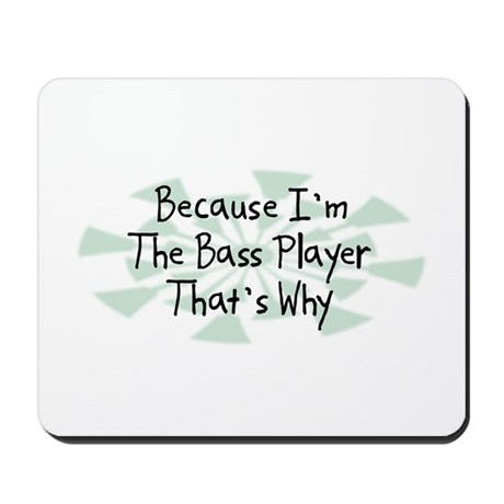 Because Bass Player Mousepad