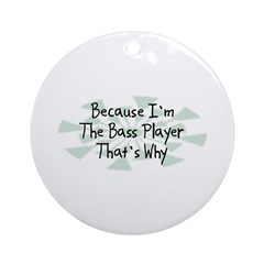Because Bass Player Ornament (Round)