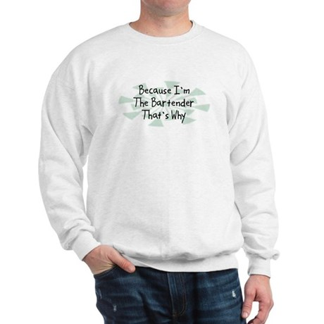 Because Bartender Sweatshirt