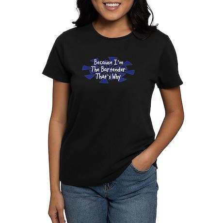 Because Bartender Women's Dark T-Shirt