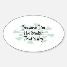 Because Banker Oval Decal