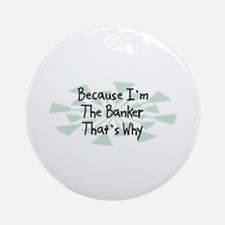 Because Banker Ornament (Round)