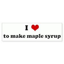 I Love to make maple syrup Bumper Bumper Sticker