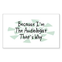 Because Audiologist Rectangle Decal